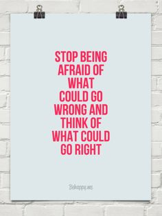 Stop being  afraid of  what  could go  wrong and  think of what could  go right #2279