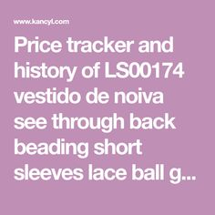 Price tracker and history of LS00174 vestido de noiva see through back beading short sleeves lace ball gown cathedral train Luxury wedding dresses real photo