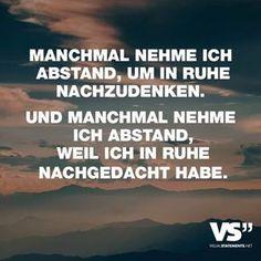 """Visual Statements®️️️️️️ Sprüche/ Zitate/ Quotes/ Leben/ """"MANCHMAL NEHME ICH ABSTAND, UM IN RUHE NACHZUDENKEN. UND MANCHMAL NEHME ICH ABSTAND, WEIL ICH IN RUHE NACHGEDACHT HABE."""""""