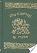 0: Indian Depredations in Texas, J. W. Wilbarger, 1889