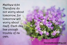 Matthew 6:34 Therefore do not worry about tomorrow, for tomorrow will worry about itself. Each day has enough trouble of its own. #Jesus #Christ #Christian #Bible #God #verse #scripture #worry #stress