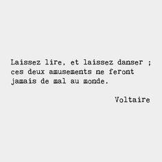 Laissez lire et laissez danser ; ces deux amusements ne feront jamais de mal au monde. Voltaire French writer