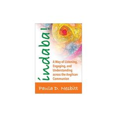 Indaba! : A Way of Listening, Engaging, and Understanding Across the Anglican Communion (Paperback)