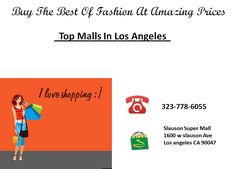 Buy the best of fashion from top malls in Los Angeles and grab exciting deals. Get the best of latest fashion and stand out from the crowd. http://www.slausonsupermallinc.com/