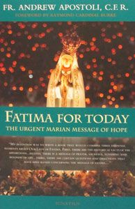FATIMA FOR TODAY, The Urgent Marian Message of Hope by FR. ANDREW APOSTOLI, C.F.R. $16.95