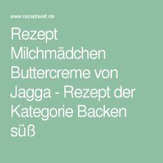 Rezept Milchmädchen Buttercreme von Jagga - Rezept der Kategorie Backen süß