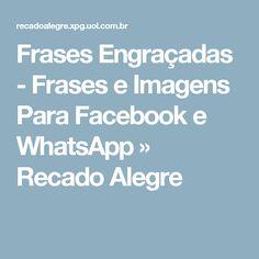 Frases Engraçadas - Frases e Imagens Para Facebook e WhatsApp » Recado Alegre