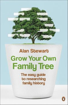 Grow Your Own Family Tree   Alan Stewart's UK and Ireland family history news