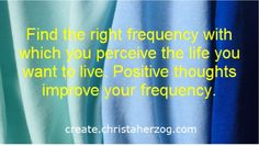 Find the right frequency to perceive your dream life Positive Living, I Am Happy, Dream Life, Positive Thoughts, Red Bull, Feel Good, I Can, Dreaming Of You, Improve Yourself