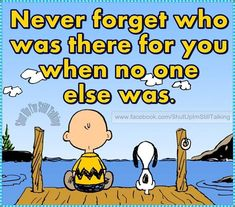 Never Forget Who was There For You When No One Else Was life quotes quotes positive quotes quote life quote charlie brown snoopy