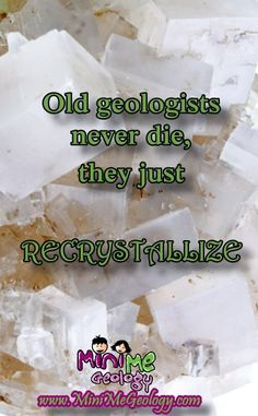 Ah ha, ha, ha! I love geology humor.