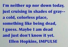 The Ellen Hopkins Quote of the Day is from IMPULSE Poem Quotes, Best Quotes, Poems, Life Quotes, Descriptive Words, Beautiful Poetry, Depression Quotes, Literary Quotes, Smash Book