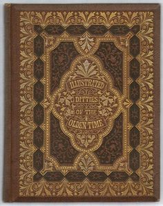 "michaelmoonsbookshop: "" 'Illustrated Ditties of the Olden Time' Ornate gilt design and embossed cover with beveled edges c1865/70 "" [Sold]:"