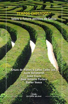 Tempos chegados? : sobre o futuro político de Galiza / Arturo de Nieves, Carlos Taibo (ed.) ; Justo Beramendi ...et al.  Galaxia, 2015