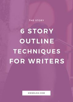 6 Story Outline Techniques for Writers — E.M. Welsh