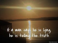 If a man says he is lying, he is telling the truth Tell The Truth, Celestial, Sunset, Sayings, Memes, Pictures, Outdoor, Photos, Outdoors
