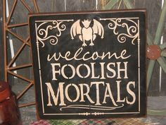 """""""Welcome, Foolish Mortals"""" ~ large wooden primitive Halloween sign, 11""""sq painted white pine w/gargoyle image, $22   by JustHanginAroundPrim @ Etsy"""