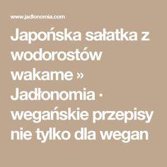 Japońska sałatka z wodorostów wakame » Jadłonomia · wegańskie przepisy nie tylko dla wegan