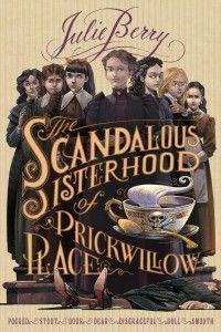 The Scandalous Sisterhood of Prickwillow Place - Written by Julie Berry   Granite Media