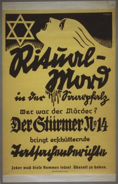 "Poster advertising the publication of an issue of the anti-Semitic newspaper, Der Sturmer, containing a report on a purported case of ritual murder. The text of the poster reads: ""Ritual Murder in the Saarpfalz: Who was the Murderer? Der Stuermer Number 14 presents the shocking documentation. Everyone must read this issue! Available everywhere."" Through Der Sturmer, publisher Julius Streicher was responsible for reviving the ""Blood Libel"" against the Jews. He was hanged after the war."