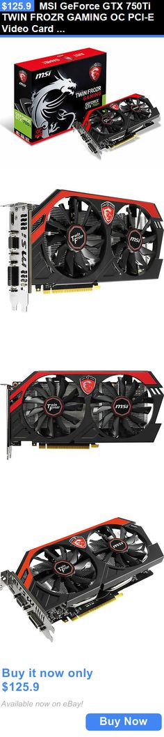 computer parts: Msi Geforce Gtx 750Ti Twin Frozr Gaming Oc Pci-E Video Card (N750 Ti Tf 2Gd5/Oc) BUY IT NOW ONLY: $125.9
