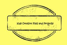 Kids Creative play and project ideas.