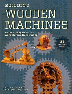 Building Wooden Machines: Gears and Gadgets for the Adventurous Woodworker, a book by Alan Bridgewater, Gill Bridgewater Wooden Gear Clock, Wooden Gears, Wood Clocks, Woodworking Toys, Woodworking Projects, Popular Woodworking, Marble Machine, Cnc Projects, Wood Toys