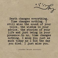 Death changes everything,Time changes nothing. I still miss the sound