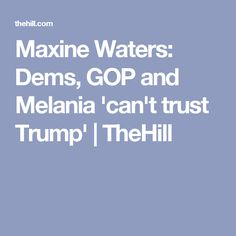 Maxine Waters: Dems, GOP and Melania 'can't trust Trump' | TheHill