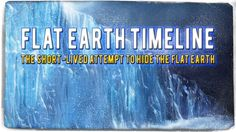 Flat Earth Timeline | The Short-lived Attempt to Hide the Flat Earth ▶️️