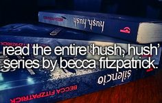 "Read The Entire "" Hush, Hush"" Series By Becca Fitzpatrick. # Before I Die # Bucket List"