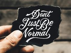 Don't Just Be Normal