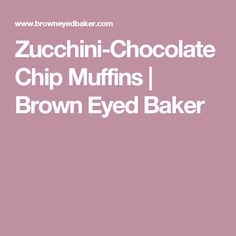 Zucchini-Chocolate Chip Muffins | Brown Eyed Baker