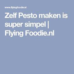 Zelf Pesto maken is super simpel | Flying Foodie.nl
