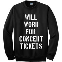 Will Work For Concert Tickets Crewneck ($22) ❤ liked on Polyvore featuring tops, hoodies, sweatshirts, shirts, sweaters, black white shirt, screen print shirts, black sweatshirt, crew-neck sweatshirts and black crewneck sweatshirt