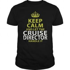 CRUISE DIRECTOR Keep Calm And Let Me Handle It T Shirts, Hoodies. Check Price ==► https://www.sunfrog.com/LifeStyle/CRUISE-DIRECTOR--keep-calmp-Black-Guys.html?41382