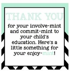 """Free and EASY Parent Thank You Can be used for conferences, open house, parent meeting, etc. Attach a mint as a quick, easy, and cheap way to show appreciation for parents. Reads """"THANK YOU for your involve-mint and commit-mint to your child's education. Here's a little something for your enjoy-mint!"""""""