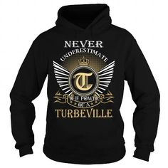 I Love Never Underestimate The Power of a TURBEVILLE - Last Name, Surname T-Shirt Shirts & Tees