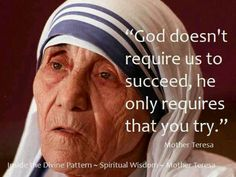 Mother Teresa quote-And so it is with the New Evangelization...we try to tell people about Jesus Christ and the Church He established but it's the Holy Spirit that leads them to it...or not.