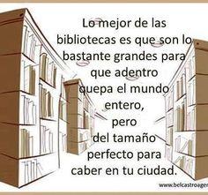 """""""Lo mejor de las bibliotecas es que son lo bastante grandes para que adentro quepa el mundo entero, pero del tamaño perfecto para caber en tu ciudad"""" #Biblioteca #DiaBiblioteca"""