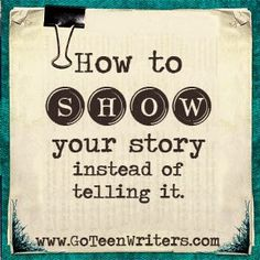 Go Teen Writers: How to SHOW your story instead of telling it<---- great tips!