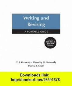 Writing and Revising with 2009 MLA and 2010 APA Updates A Portable Guide (Portable (Bedford/St. Martins)) (9780312679507) X. J. Kennedy, Dorothy M. Kennedy, Marcia F. Muth , ISBN-10: 0312679505  , ISBN-13: 978-0312679507 ,  , tutorials , pdf , ebook , torrent , downloads , rapidshare , filesonic , hotfile , megaupload , fileserve