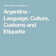 argentina language culture customs and etiquette essay 11 japanese customs that are shocking to foreign travelers asta thrastardottir feb 18 japan has a unique culture with a very strict code of etiquette.
