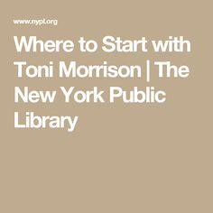Where to Start with Toni Morrison | The New York Public Library