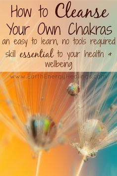 How to Cleanse Your Own Chakras: A Remedy for Physical, Emotional and Spiritual Illness.  By Sarah Petruno at Earth Energy Healings