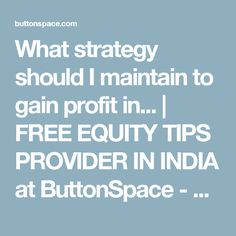 What strategy should I maintain to gain profit in... | FREE EQUITY TIPS PROVIDER IN INDIA at ButtonSpace - Social Media Buttons | Social Network Buttons | Share Buttons