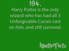 Harry Potter Facts #194: Harry Potter is the only wizard who had all 3 Unforgivable Curses cast on him, and still survived.