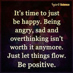 It's time to just be happy. Be positive life quotes quotes quote inspirational quotes life quotes and sayings Good Thoughts, Positive Thoughts, Positive Quotes, Motivational Quotes, Life Thoughts, Positive Life, Amazing Inspirational Quotes, Great Quotes, Good Quotes To Live By