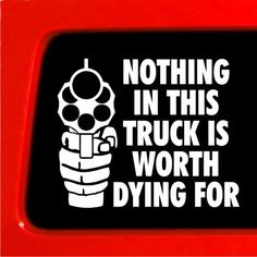 Nothing in This Truck is Worth Dying For NRA Guns funny decal car vinyl decal Sticker Connection