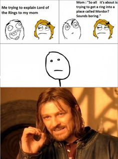 """One does not simply call The Lord of the Rings """"boring"""" with out being murdered."""